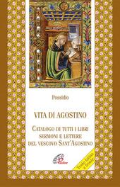 Vita di agostino. Catalogo di tutti i libri sermoni e letture del vescovo Sant'Agostino