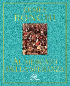 Libro Al mercato della speranza Ermes Ronchi