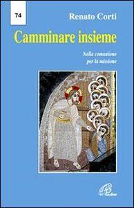 Foto Cover di Camminare insieme. Nella comunione per la missione, Libro di Renato Corti, edito da Paoline Editoriale Libri