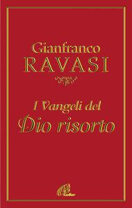 Foto Cover di I vangeli del Dio risorto, Libro di Gianfranco Ravasi, edito da Paoline Editoriale Libri