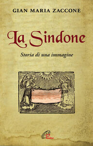 Foto Cover di La Sindone. Storia di una immagine, Libro di Gian Maria Zaccone, edito da Paoline Editoriale Libri