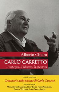 Libro Carlo Carretto. L'impegno, il silenzio, la speranza Alberto Chiara