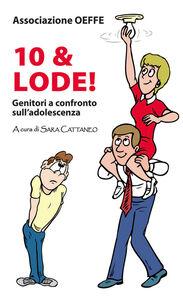 Libro Dieci & lode! Genitori a confronto sull'adolescenza