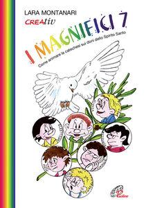 Libro I Magnifici 7. Come animare la catechesi sui doni dello Spirito Santo Lara Montanari