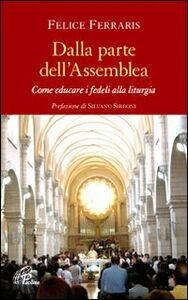 Foto Cover di Dalla parte dell'assemblea. Come educare i fedeli alla liturgia, Libro di Felice Ferraris, edito da Paoline Editoriale Libri