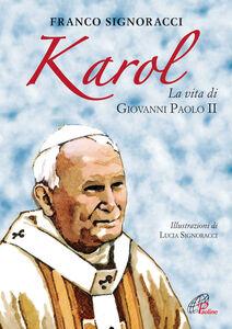 Libro Karol. La vita di Giovanni Paolo II Franco Signoracci