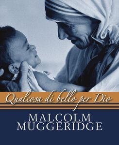 Foto Cover di Qualcosa di bello per Dio, Libro di Malcolm Muggeridge, edito da Paoline Editoriale Libri