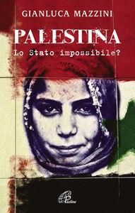 Foto Cover di Palestina. Lo Stato impossibile?, Libro di G. Luca Mazzini, edito da Paoline Editoriale Libri