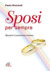 Sposi per sempre. Riscoprire il matrimonio cristiano