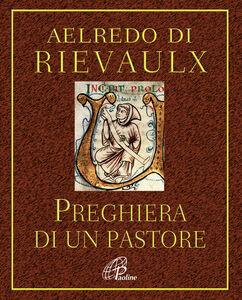 Libro Preghiera di un pastore. E altre preghiere Aelredo di Rievaulx