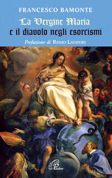 La Vergine Maria e il diavolo negli esorcismi - Francesco Bamonte - copertina