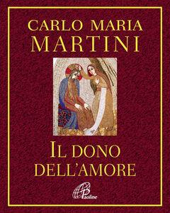 Libro Il dono dell'amore Carlo Maria Martini