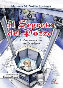 Libro Il segreto del pozzo. Un'avventura con San Benedetto Manuela M. Lucianaz