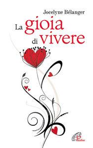 Foto Cover di La gioia di vivere, Libro di Jocelyene Bélanger, edito da Paoline Editoriale Libri