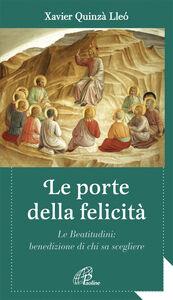Libro Le porte della felicità. Le beatitudini: benedizione di chi sa scegliere Xavier Quinzà Lleò