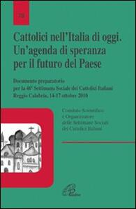 Cattolici nell'Italia di oggi. Un'agenda di speranza per il futuro del paese. Documento preparatorio per la 46 settimana sociale Italiana