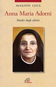 Foto Cover di Anna Maria Adorni. Madre degli ultimi, Libro di Augusto Luca, edito da Paoline Editoriale Libri