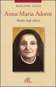 Libro Anna Maria Adorni. Madre degli ultimi Augusto Luca