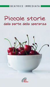 Libro Piccole storie dalla parte della speranza Beatrice Immediata