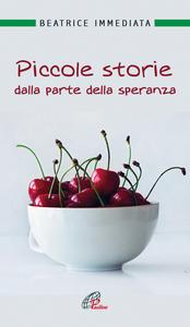Libro Piccole storie dalla parte della speranza Beatrice Immediata