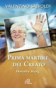 Foto Cover di Prima martire del creato. Dorothy Stang, Libro di Valentino Salvoldi, edito da Paoline Editoriale Libri