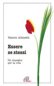 Libro Essere se stessi. Un impegno per la vita Valerio Albisetti
