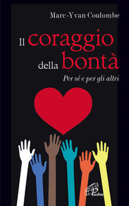 Foto Cover di Il coraggio della bontà. Per sé e per gli altri, Libro di Marc Y. Coulombe, edito da Paoline Editoriale Libri