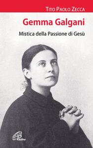 Foto Cover di Gemma Galgani. Mistica della passione di Gesù, Libro di Tito P. Zecca, edito da Paoline Editoriale Libri