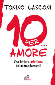 Foto Cover di Dieci... per amore. Una lettura cristiana dei comandamenti, Libro di Tonino Lasconi, edito da Paoline Editoriale Libri