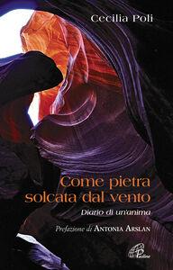 Foto Cover di Come pietra solcata dal vento. Diario di un'anima, Libro di Cecilia Poli, edito da Paoline Editoriale Libri