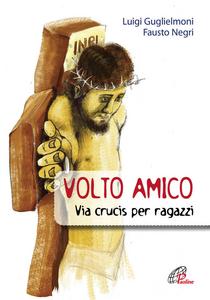 Libro Volto amico. Via crucis per ragazzi Luigi Guglielmoni , Fausto Negri