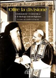 Oltre la divisione. L'intuizione ecumenica e il dialogo interreligioso