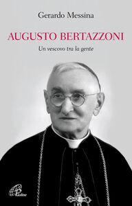 Foto Cover di Augusto Bertazzoni. Un vescovo tra la gente, Libro di Gerardo Messina, edito da Paoline Editoriale Libri