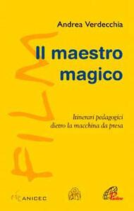 Il maestro magico. Itinerari pedagogici dietro la macchina da presa
