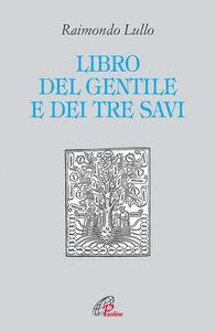 Foto Cover di Il libro del gentile e dei tre savi, Libro di Raimondo Lullo, edito da Paoline Editoriale Libri