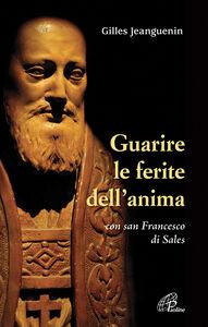 Foto Cover di Guarire le ferite dell'anima con San Francesco di Sales, Libro di Gilles Jeanguenin, edito da Paoline Editoriale Libri