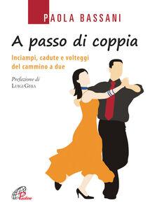 Libro A passo di coppia. Inciampi, cadute e volteggi del cammino a due Paola Bassani