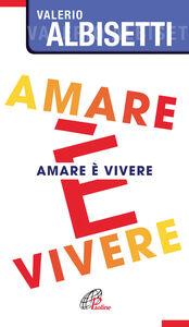 Libro Amare è vivere Valerio Albisetti