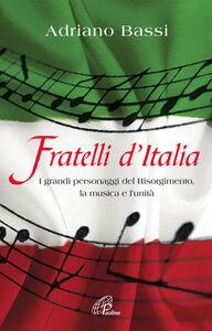 Libro Fratelli d'Italia. I grandi personaggi del Risorgimento, la musica e l'unità. Adriano Bassi