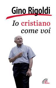 Libro Io cristiano come voi Gino Rigoldi