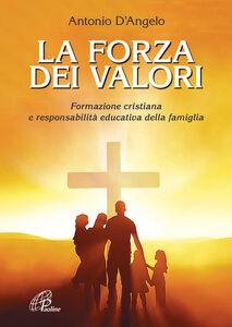 La forza dei valori. Formazione cristiana e responsabilità educativa della famiglia