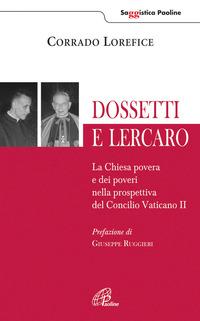 Dossetti e Lercaro. La Chiesa povera e dei poveri nella prospettiva del Concilio Vaticano II - Lorefice Corrado - wuz.it