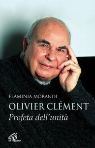 Libro Olivier Clément. Profeta dell'unità Flaminia Morandi