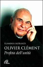 Olivier Clément. Profeta dell'unità