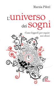Foto Cover di L' universo dei sogni. Come leggerli per capire noi stessi, Libro di Marzia Pileri, edito da Paoline Editoriale Libri