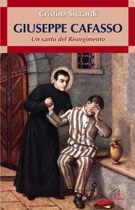 Libro Giuseppe Cafasso. Un santo del Risorgimento Cristina Siccardi