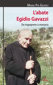 Libro L' abate Egidio Gavazzi. Da ingegnere a monaco M. Pia Giudici