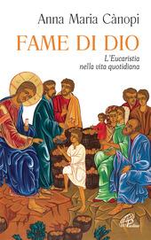Fame di Dio. L'Eucaristia nella vita quotidiana