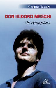 Libro Don Isidoro Meschi. Un prete felice Cristina Tessaro