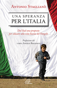 Libro Una speranza per l'Italia. Dal Sud una proposta per educare alla vita buona del Vangelo Antonio Staglianò